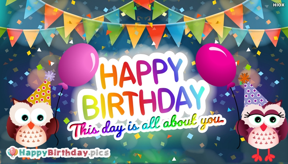 This Day is All About You. Happy Birthday Message