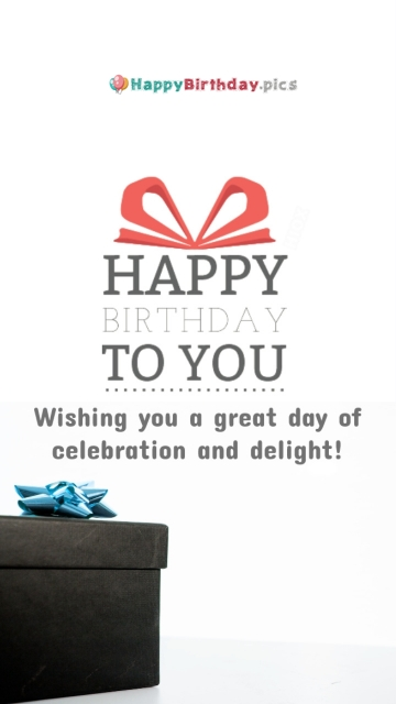 Wishing You A Great Day Of Celebration And Delight!